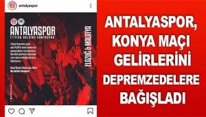 Antalyaspor, Konya maçı gelirlerini depremzedelere bağışladı
