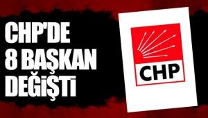 CHP'de 8 başkan değişti