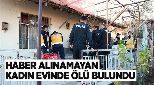 Haber alınamayan kadın evinde ölü bulundu