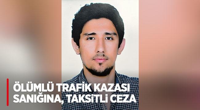Ölümlü trafik kazası sanığına, taksitli ceza