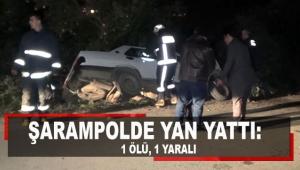 Otomobil şarampolde yan yattı: 1 ölü, 1 yaralı