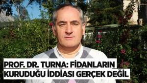 Prof. Dr. Turna: Fidanların kuruduğu iddiası gerçek değil