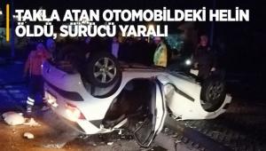 Takla atan otomobildeki Helin öldü, sürücü yaralı