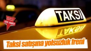 Taksi satışına yolsuzluk freni