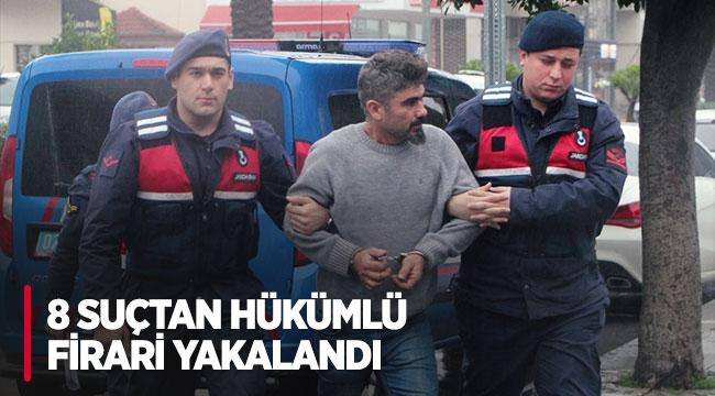 8 suçtan hükümlü firari yakalandı