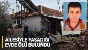 Ailesiyle yaşadığı evde ölü bulundu