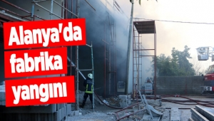 Alanya'da fabrika yangını