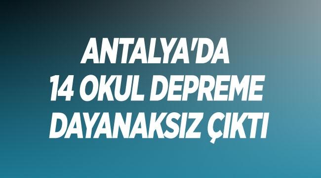 Antalya'da 14 okul depreme dayanaksız çıktı