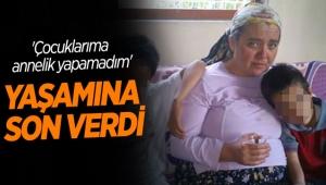 'Çocuklarıma annelik yapamadım' diyen kadın, yaşamına son verdi