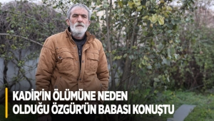 Kadir'in ölümüne neden olduğu Özgür'ün babası konuştu