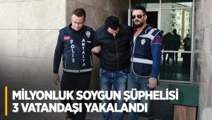 Milyonluk soygun şüphelisi 3 vatandaşı yakalandı