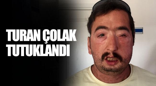 Turan Çolak tutuklandı