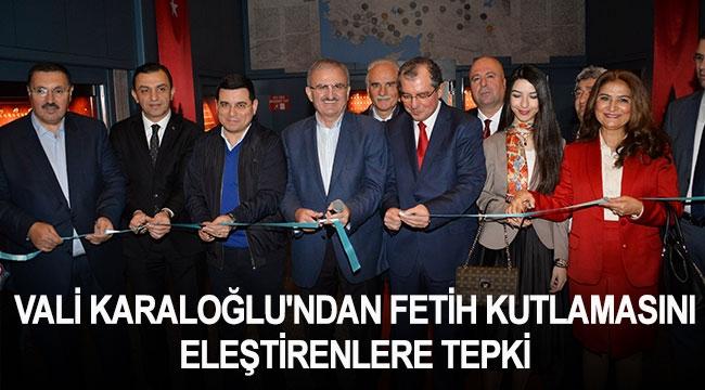 VALİ KARALOĞLU'NDAN FETİH KUTLAMASINI ELEŞTİRENLERE TEPKİ