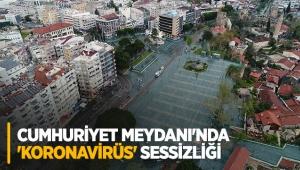 Cumhuriyet Meydanı'nda 'koronavirüs' sessizliği