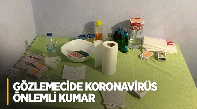 Gözlemecide koronavirüs önlemli kumar