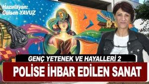 POLİSE İHBAR EDİLEN SANAT