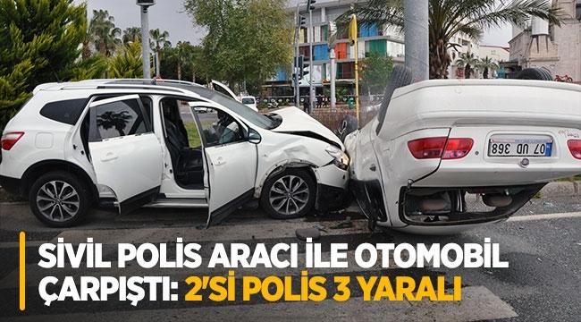 Sivil polis aracı ile otomobil çarpıştı: 2'si polis 3 yaralı