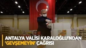 Antalya Valisi Karaloğlu'ndan 'gevşemeyin' çağrısı