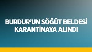 Burdur'un Söğüt beldesi karantinaya alındı
