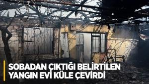 Sobadan çıktığı belirtilen yangın evi küle çevirdi