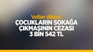 Veliler dikkat: Çocukların sokağa çıkmasının cezası 3 bin 542 TL