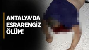 Antalya'da esrarengiz ölüm!