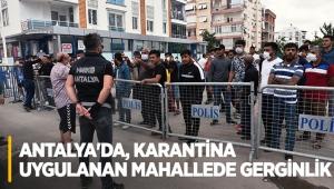 Antalya'da, karantina uygulanan mahallede gerginlik