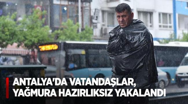 Antalya'da vatandaşlar, yağmura hazırlıksız yakalandı