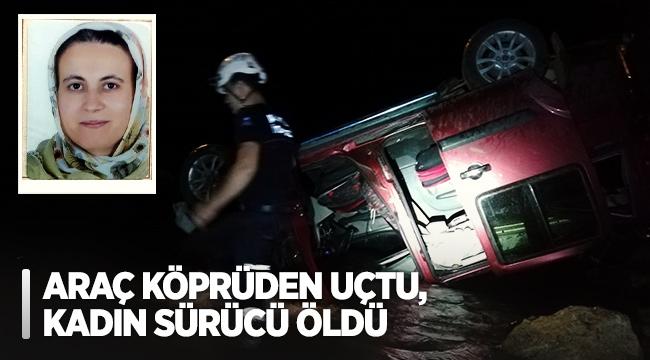 Araç köprüden uçtu, kadın sürücü öldü
