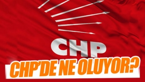 CHP'DE NE OLUYOR?