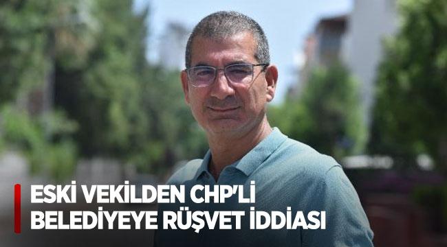 Eski vekilden CHP'li belediyeye rüşvet iddiası