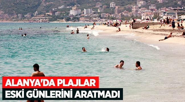 Alanya'da plajlar eski günlerini aratmadı