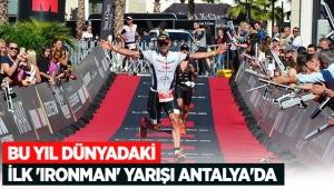 Bu yıl dünyadaki ilk 'Ironman' yarışı Antalya'da