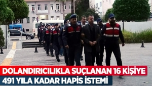Dolandırıcılıkla suçlanan 16 kişiye 491 yıla kadar hapis istemi