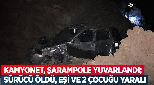 Kamyonet, şarampole yuvarlandı; sürücü öldü, eşi ve 2 çocuğu yaralı