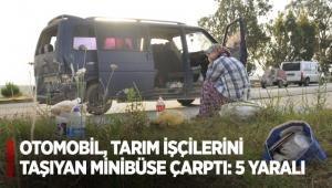 Otomobil, tarım işçilerini taşıyan minibüse çarptı: 5 yaralı