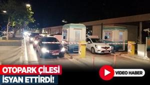 OTOPARK ÇİLESİ İSYAN ETTİRDİ!