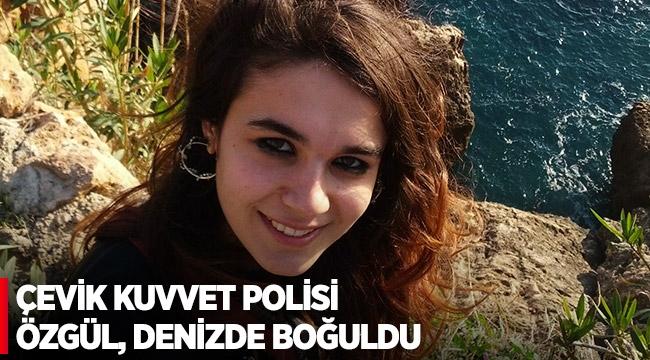 Çevik kuvvet polisi Özgül, denizde boğuldu