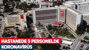 Hastanede 5 personelde koronavirüs