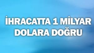 İhracatta 1 milyar dolara doğru