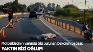 Motosikletinin yanında ölü bulunan bekçinin babası: Yaktın bizi oğlum