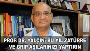 Prof. Dr. Yalçın: Bu yıl zatürre ve grip aşılarınızı yaptırın