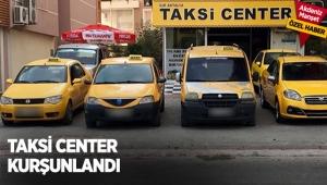 Taksi Center kurşunlandı
