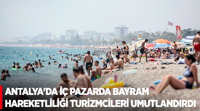 Antalya'da iç pazarda bayram hareketliliği turizmcileri umutlandırdı