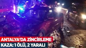 Antalya'da zincirleme kaza: 1 ölü, 2 yaralı