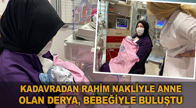 Kadavradan rahim nakliyle anne olan Derya, bebeğiyle buluştu
