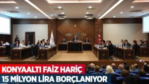 Konyaaltı faiz hariç 15 milyon lira borçlanıyor