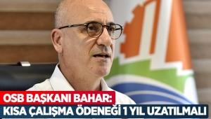OSB Başkanı Bahar: Kısa çalışma ödeneği 1 yıl uzatılmalı