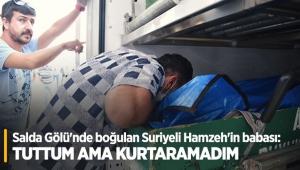 Salda Gölü'nde boğulan Suriyeli Hamzeh'in babası: Tuttum ama kurtaramadım