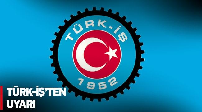 Türk-İş'ten uyarı